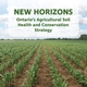 New Horizons: Ontario's Agricultural Soil Health and Conservation Strategy